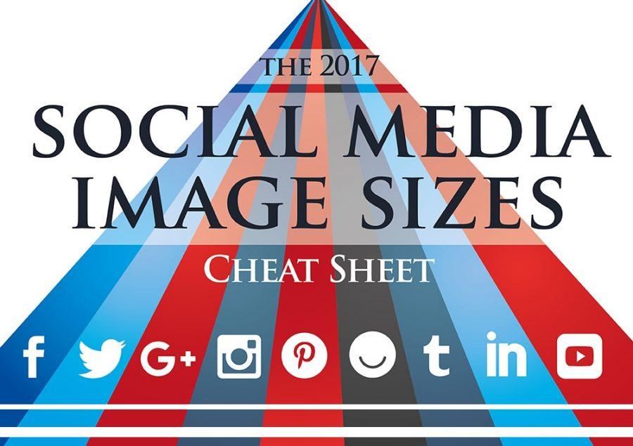 The 2017 Social Media Image Sizes Cheat Sheet