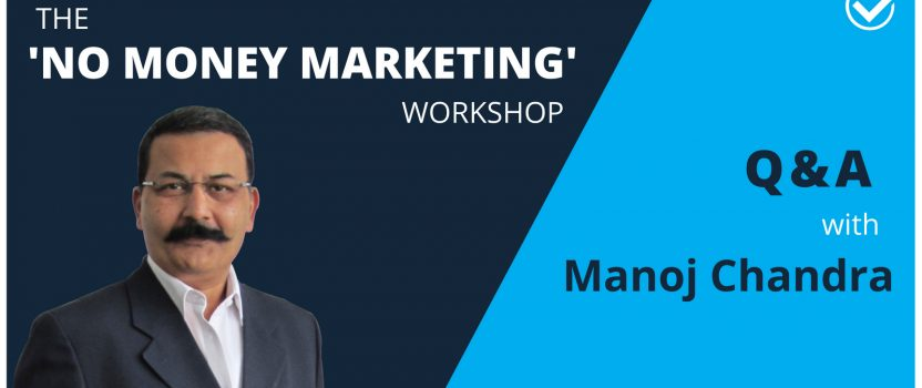 "Q&A with Manoj Chandra – What is the ""No Money Marketing"" Workshop all about?"