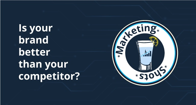 Is you brand better than your competitor?