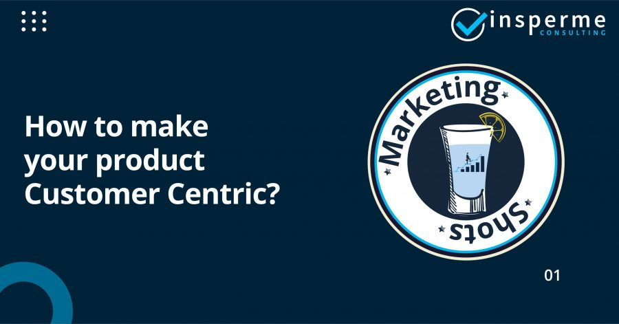 How to make your product Customer Centric