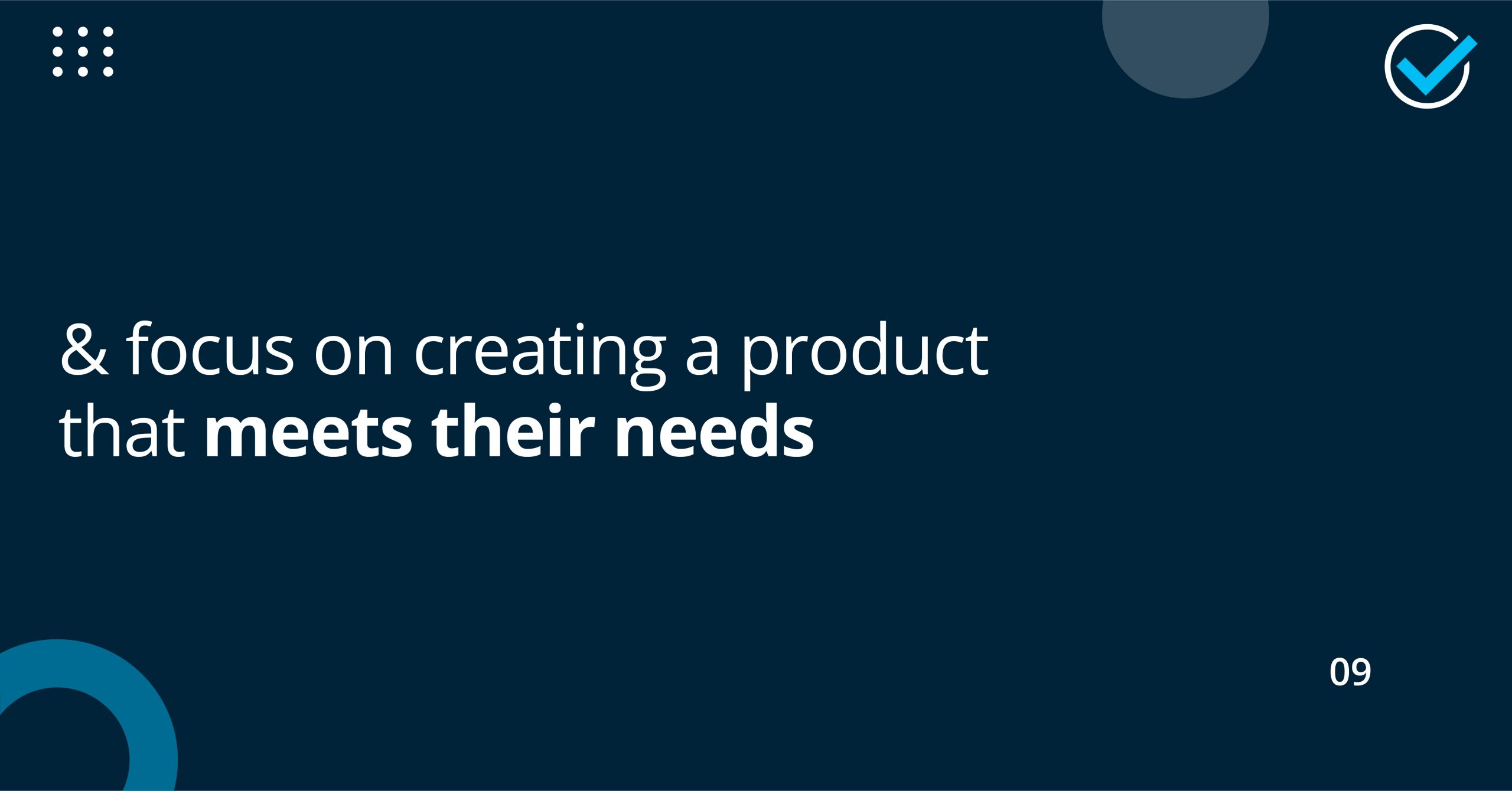 and focus on creating a product that meets their needs.