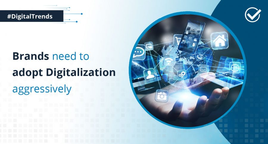 Brands need to adopt Digitalization aggressively