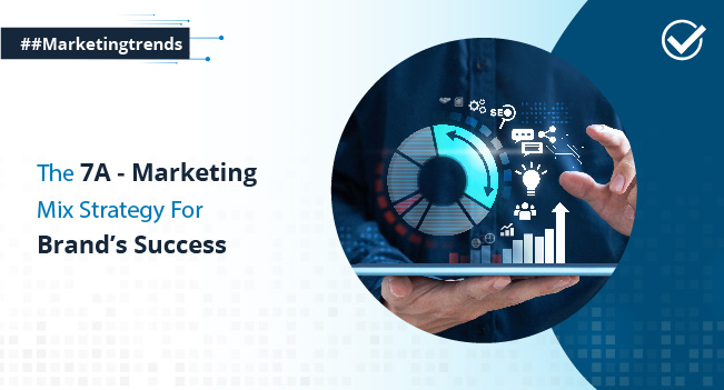 The 7A Marketing – Mix Strategy For Brand's Success